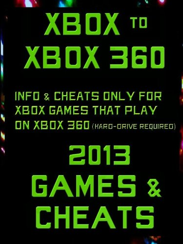 Xbox to Xbox 360 2013 Games and Cheats (English Edition)