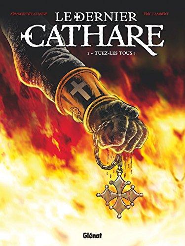 Le Dernier Cathare - Tome 01 NE : Tuez-les tous !