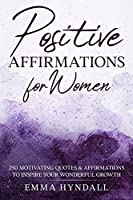 Positive Affirmations For Women: 250 Motivating Quotes & Affirmations to Inspire your Wonderful Growth.