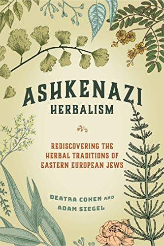 Compare Textbook Prices for Ashkenazi Herbalism: Rediscovering the Herbal Traditions of Eastern European Jews Illustrated Edition ISBN 9781623175443 by Cohen, Deatra,Siegel, Adam