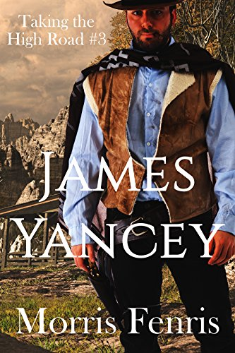James Yancey: A Western Romance (Taking the High Road series Book 3) by [Morris Fenris]