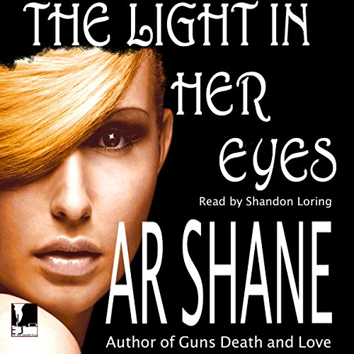 The Light in Her Eyes                   By:                                                                                                                                 A. R. Shane                               Narrated by:                                                                                                                                 Shandon Loring                      Length: 50 mins     1 rating     Overall 1.0