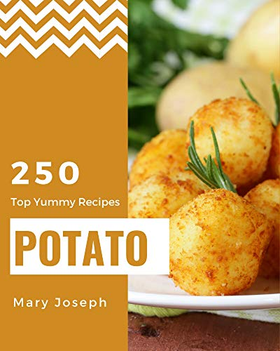 Top 250 Yummy Potato Recipes: From The Yummy Potato Cookbook To The Table (English Edition)