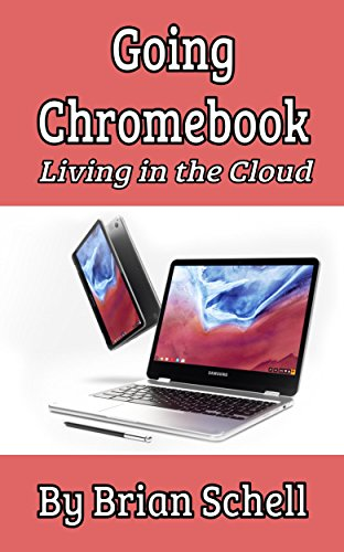 Going Chromebook: Living in the Cloud (English Edition)
