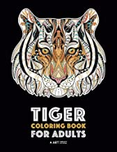 Tiger Coloring Book for Adults: Stress-Free Designs For Relaxation; Detailed Tiger Pages; Art Therapy & Meditation Practice; Advanced Designs For Men, Women, Teens, & Older Kids