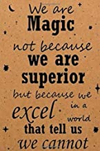 we are magic not because we are superior but because we excel in a world that tell us we cannot lined notebook: lined notebook