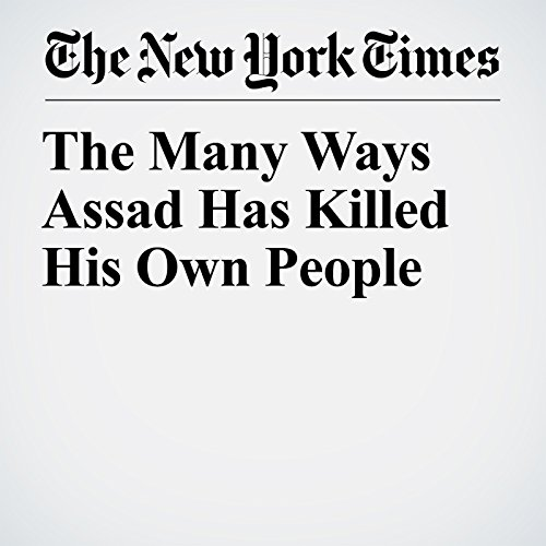 The Many Ways Assad Has Killed His Own People copertina