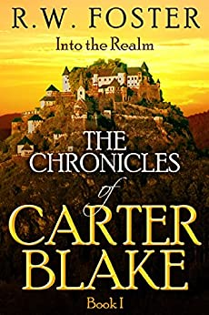 Into the Realm: The Chronicles of Carter Blake, Book I by [R.w. Foster]