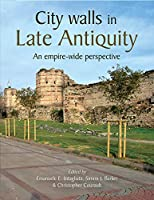 City Walls in Late Antiquity: An Empire Wide Perspective