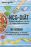 hCG Diät: Schnell abnehmen mit der 21-Tage-Stoffwechselkur: hCG Kochbuch mit 100 Rezepten, 33 Snacks, Smoothies und Lebensmittelliste