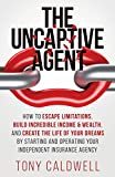 The UnCaptive Agent: How to Escape Limitations, Build Incredible Income & Wealth, and Create the Life of Your...