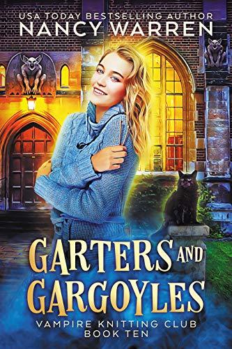 Garters and Gargoyles: A paranormal cozy mystery (Vampire Knitting Club Book 10) (English Edition)