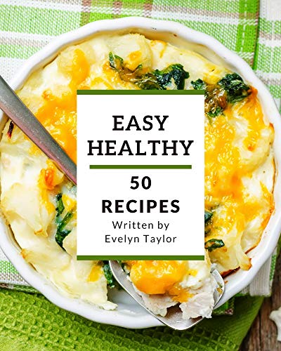 50 Easy Healthy Recipes: A Easy Healthy Cookbook to Fall In Love With (English Edition)