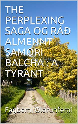 THE PERPLEXING SAGA OG RÁÐ ALMENNT SAMORI BALCHA : A TYRANT ...