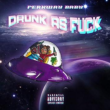 Drunk As Fuck