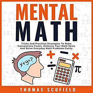 Mental Math     Tricks and Practical Strategies to Make Calculations Faster, Enhance Your Math Skills and Solve Everyday Math Problems Easily              By:                                                                                                                                 Thomas Scofield                               Narrated by:                                                                                                                                 Curtis Wright                      Length: 1 hr and 51 mins     Not rated yet     Overall 0.0