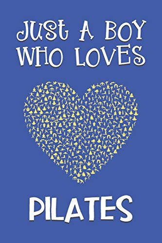 Just A Boy Who Loves Pilates: Pilates Gifts: Novelty Gag Notebook Gift: Lined Paper Paperback Journal Book