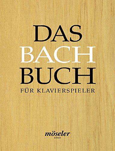 Das Bach-Buch für Klavierspieler: 29 Stücke aus den Notenbüchern für Anna Magdalena Bach und Wilhelm Friedemann Bach sowie anderen Quellen. Klavier. Spielbuch.
