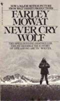 Never Cry Wolf : The Amazing True Story of Life Among Arctic Wolves