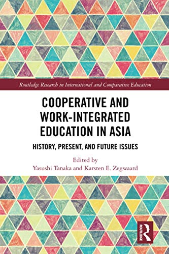 Cooperative and Work-Integrated Education in Asia: History, Present and Future Issues (Routledge Research in International and Comparative Educatio)