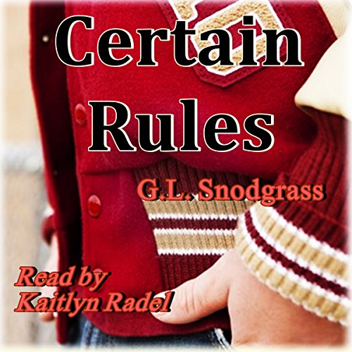 Certain Rules     Too Many Rules, Book 1              By:                                                                                                                                 G.L. Snodgrass                               Narrated by:                                                                                                                                 Kaitlyn Radel                      Length: 5 hrs and 40 mins     3 ratings     Overall 2.7