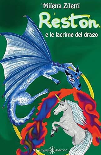 Reston e le lacrime del drago: Un bellissimo fantasy per bambini, la storia di un unicorno magico e di una principessa destinata a cambiare il mondo e salvare il suo pianeta