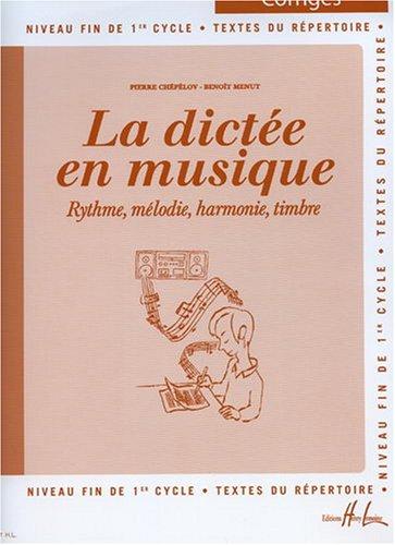 La dictée en musique - Rythme, mélodie, harmonie, timbre. Niveau fin de 1er cycle. Textes du répertoire. Corrigés.