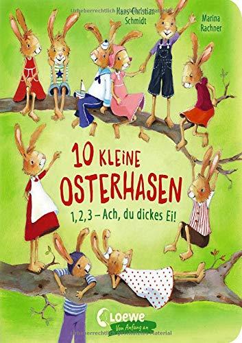 10 kleine Osterhasen: 1, 2, 3 - Ach, du dickes Ei! - Osterbuch zum Mitmachen und Zählen lernen ab 2 Jahre (Loewe von Anfang an)