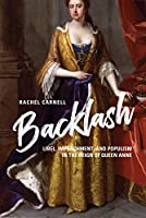Backlash: Libel, Impeachment, and Populism in the Reign of Queen Anne