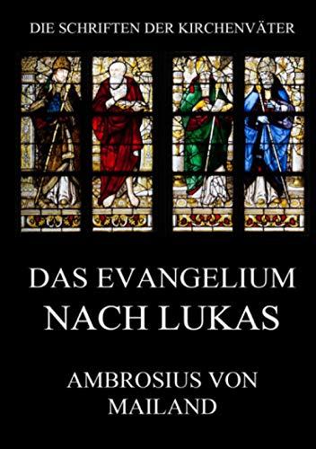 Das Evangelium nach Lukas: Kommentar (mit Ausschluss der Leidensgeschichte) (Die Schriften der Kirchenväter, Band 5)