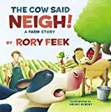 The Cow Said Neigh! (board book): A Farm Story one year old boys gifts Dec, 2020