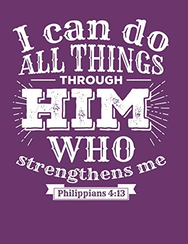 I Can do all Things Through Him who Strengthens me Philippians 4:13: An elegant 110-page 7.44''x 9.69'' Wide Ruled Lined Composition Notebook for Christians with Purple Background