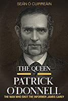 The Queen V Patrick O'Donnell: The Man Who Shot the Informer James Carey