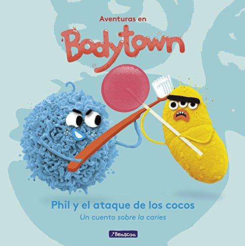 Phil y el Ataque de los Cocos (Aventuras en Bodytown): Un cuento sobre la caries