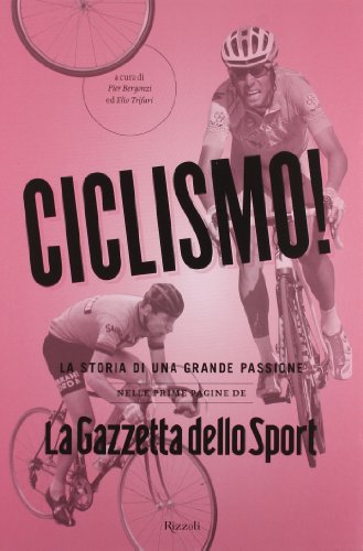 Ciclismo! La storia di una grande passione nelle prime pagine de «La Gazzetta dello Sport»