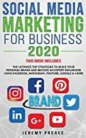 Social Media Marketing for Business 2020: The Ultimate Top Strategies to Build Your Personal Brand and Become an Expert Influencer Using Facebook, Instagram, YouTube, Google and More