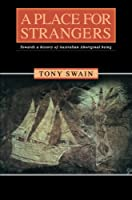 A Place for Strangers: Towards a History of Australian Aboriginal Being