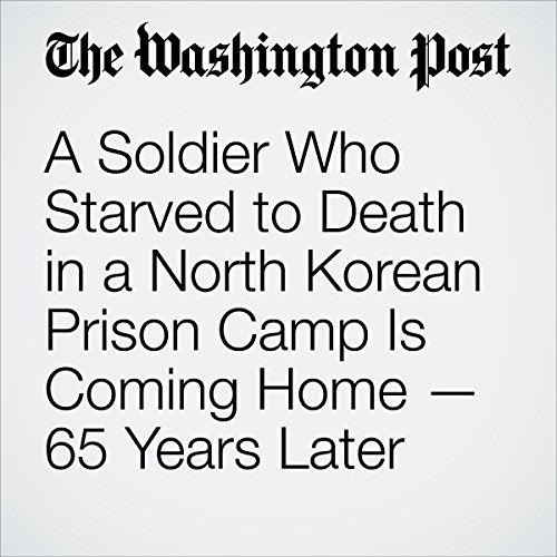 A Soldier Who Starved to Death in a North Korean Prison Camp Is Coming Home—65 Years Later audiobook cover art