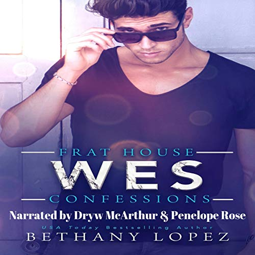 Frat House Confessions: Wes Audiobook By Bethany Lopez cover art