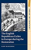 The English Republican Exiles in Europe during the Restoration (Ideas in Context)