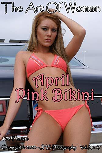 The Art Of Woman - April - Pink Bikini: April: Hot & Sexy, Naughty Coed (JHS Photography Book 67) (English Edition)