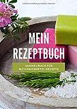 Mein Rezeptbuch • Sammelbuch für Naturkosmetik-Rezepte: Leeres Rezeptbuch für Naturkosmetik zum...