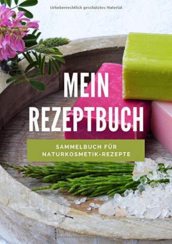 Mein Rezeptbuch • Sammelbuch für Naturkosmetik-Rezepte: Leeres Rezeptbuch für Naturkosmetik zum Selbserschreiben • 111 Rezeptvorlagen mit ... • Großes Format Din AA • Geschenkidee für Sie