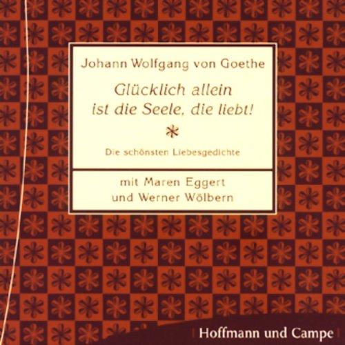 Glücklich allein ist die Seele, die liebt!                   By:                                                                                                                                 Johann Wolfgang von Goethe                               Narrated by:                                                                                                                                 Maren Eggert,                                                                                        Werner Wölbers                      Length: 42 mins     Not rated yet     Overall 0.0