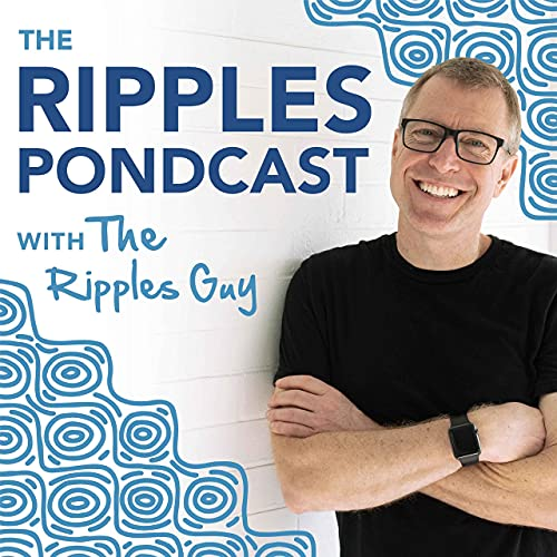 The Ripples Pondcast Podcast By Paul Wesselmann The Ripples Guy cover art
