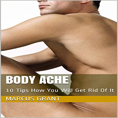 Body Ache: 10 Tips How You Will Get Rid of It audiobook cover art