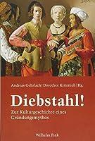 Diebstahl!: Zur Kulturgeschichte eines Gruendungsmythos