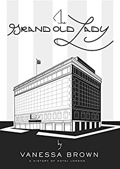 Unknown Binding The Grand Old Lady: A History of Hotel London Book