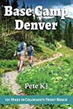 Base Camp Denver: 101 Hikes in Colorado s Front Range (Base Camp, 2)
