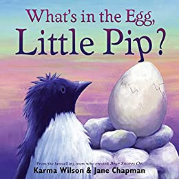 What's in the Egg, Little Pip? by [Karma Wilson, Jane Chapman]